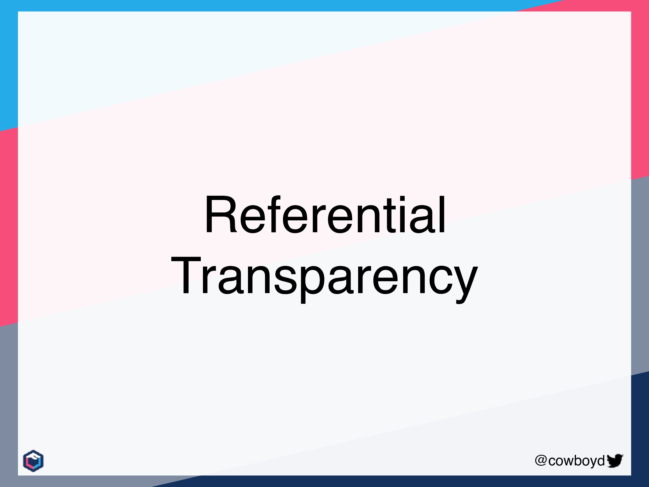 @cowboyd Referential Transparency