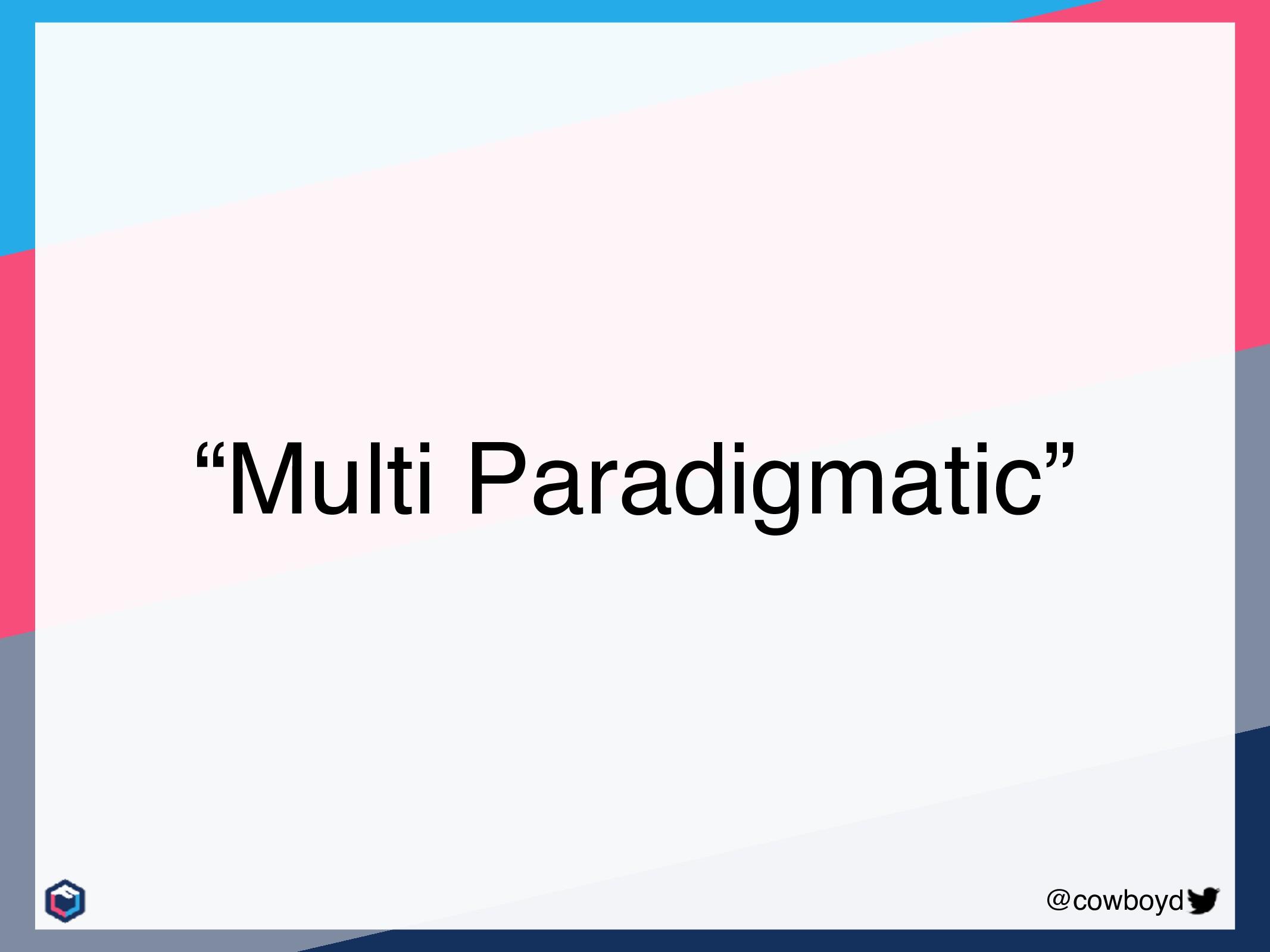 "@cowboyd ""Multi Paradigmatic"""
