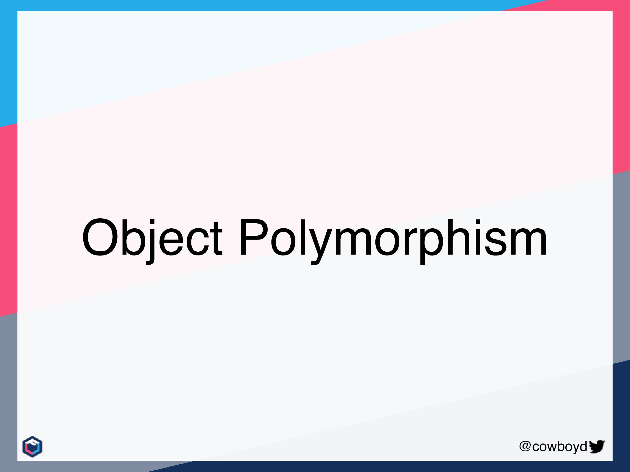 @cowboyd Object Polymorphism