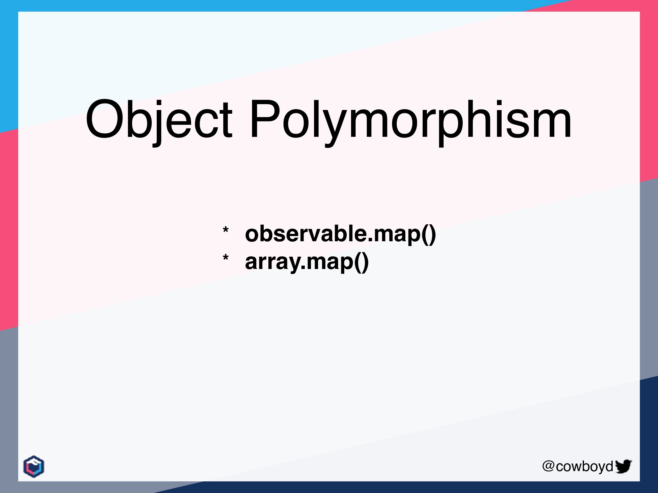 @cowboyd Object Polymorphism * observable.map()...