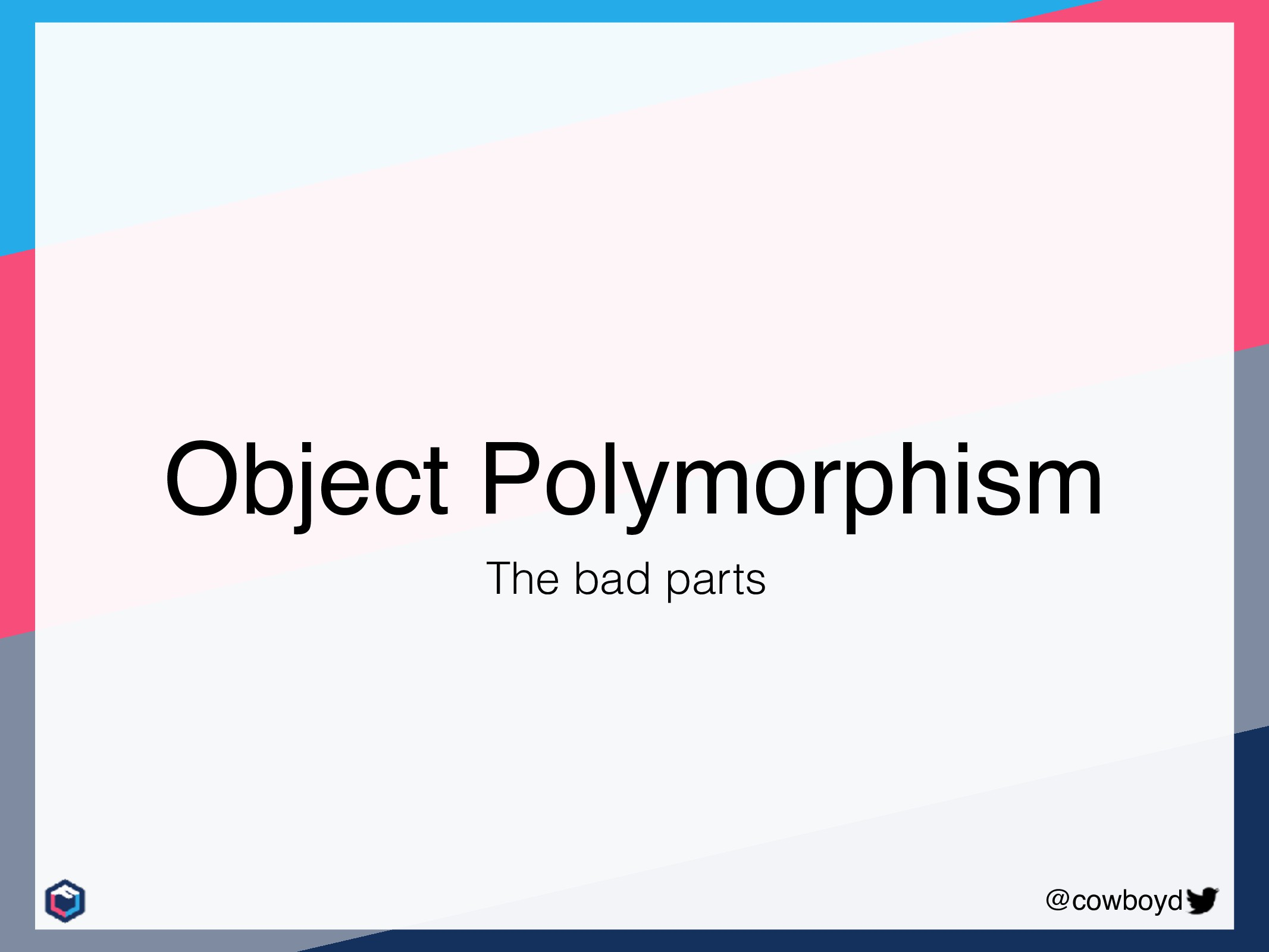 @cowboyd Object Polymorphism The bad parts