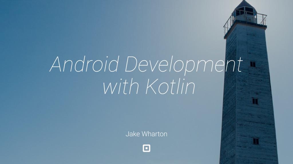 Jake Wharton Android Development with Kotlin