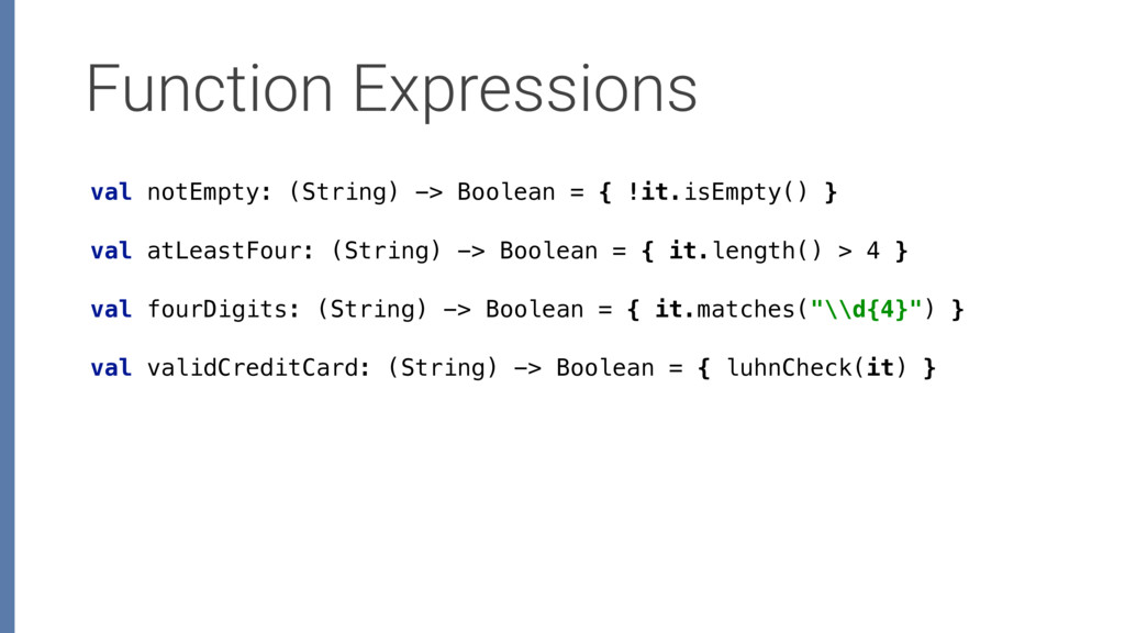 Function Expressions val notEmpty: (String) -> ...