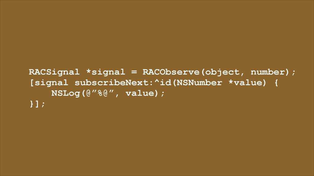 RACSignal *signal = RACObserve(object, number);...