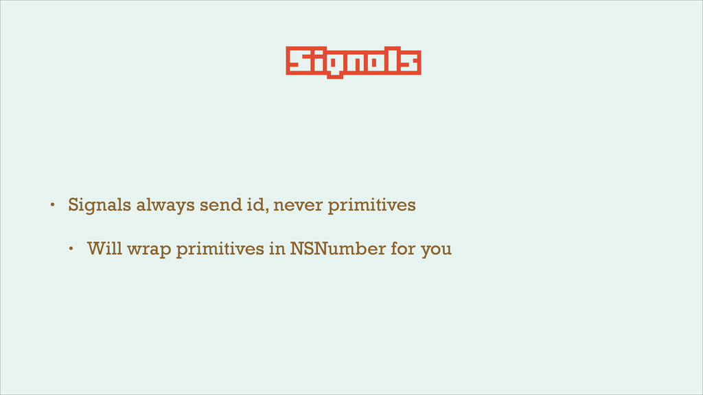 Signals • Signals always send id, never primiti...