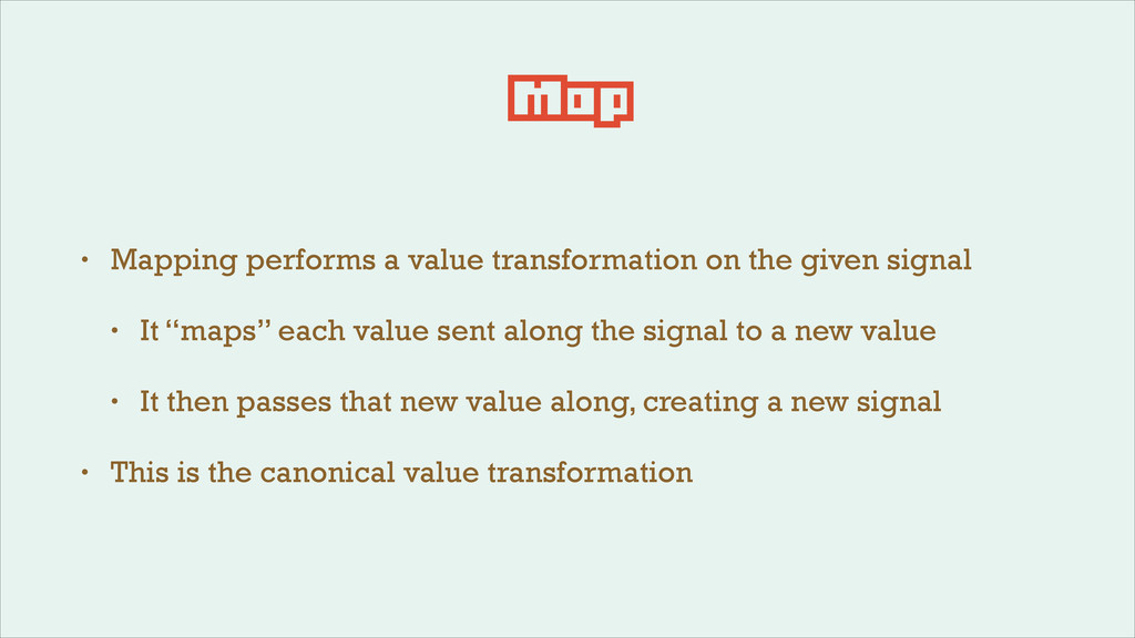 Map • Mapping performs a value transformation o...