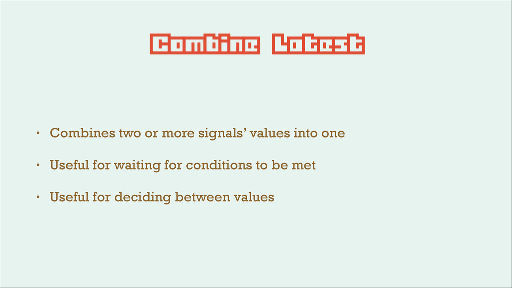 Combine Latest • Combines two or more signals' ...