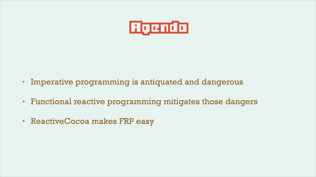 Agenda • Imperative programming is antiquated a...