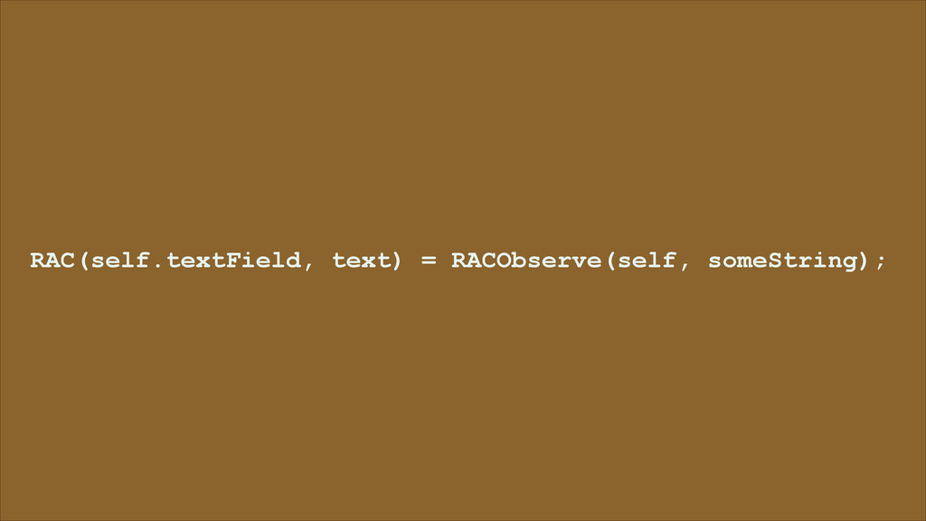 RAC(self.textField, text) = RACObserve(self, so...