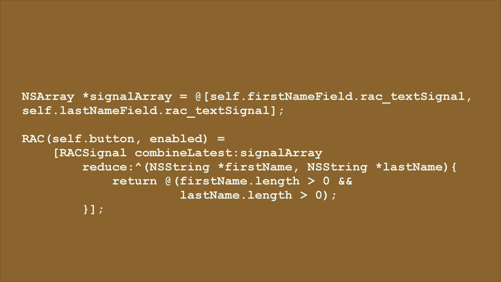 NSArray *signalArray = @[self.firstNameField.ra...