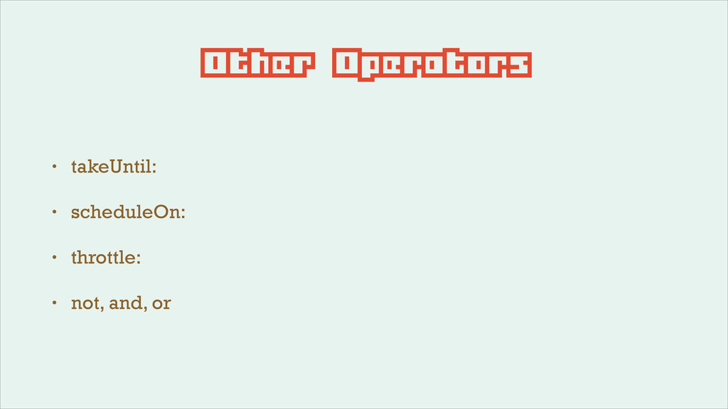 Other Operators • takeUntil: • scheduleOn: • th...