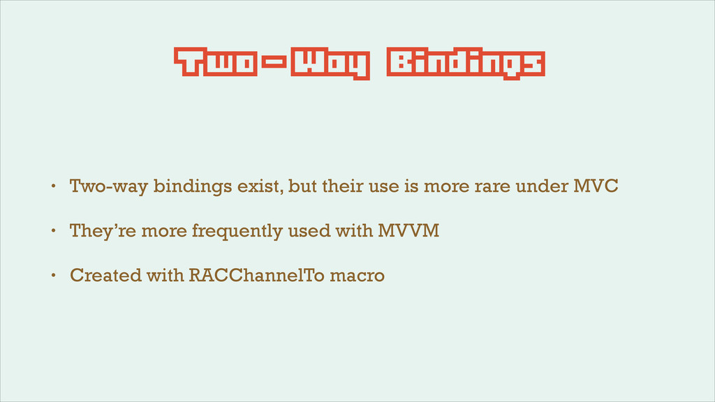 Two-Way Bindings • Two-way bindings exist, but ...