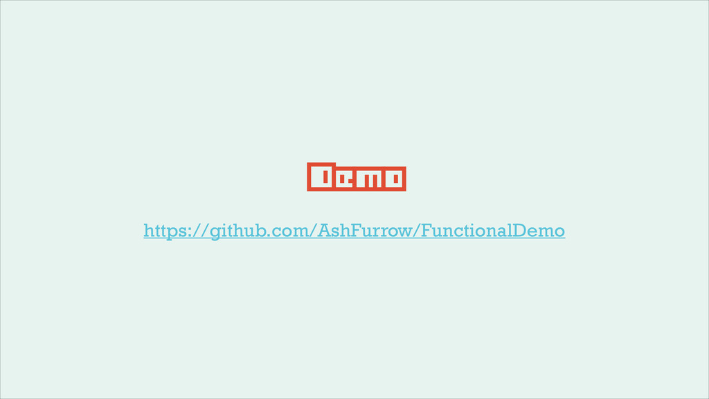 Demo https://github.com/AshFurrow/FunctionalDemo