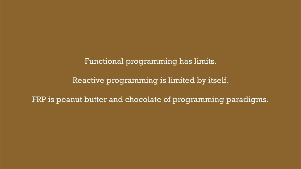 Functional programming has limits. ! Reactive p...