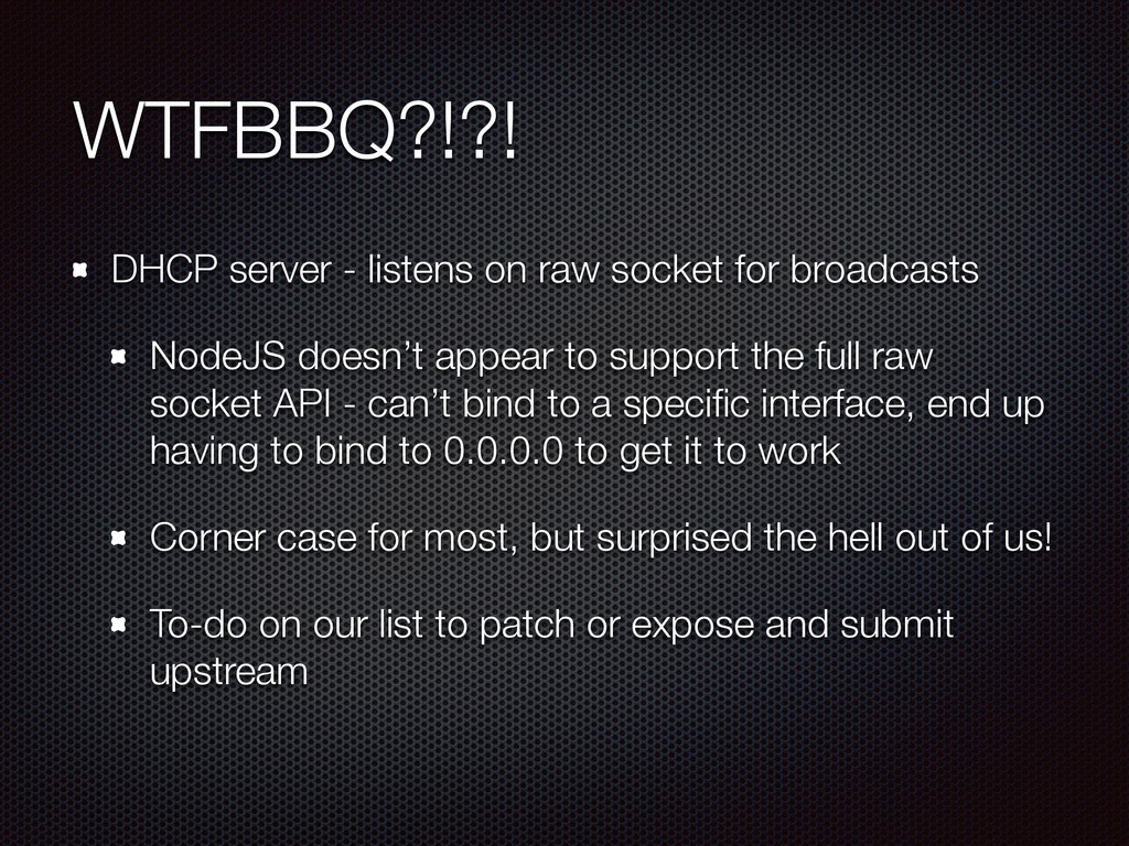 WTFBBQ?!?! DHCP server - listens on raw socket ...