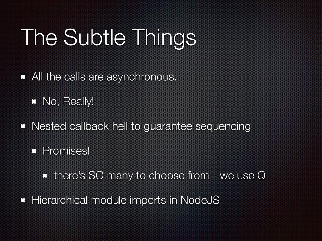 The Subtle Things All the calls are asynchronou...