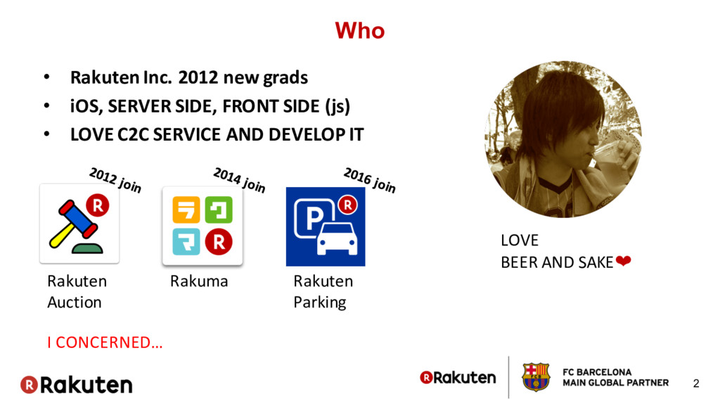 Who • Rakuten Inc. 2012 new grads • iOS, SERVER...