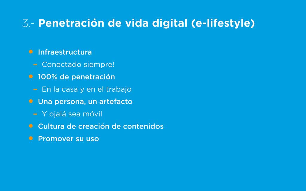 3.- Penetración de vida digital (e-lifestyle) •...