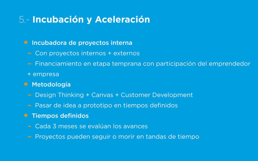 5.- Incubación y Aceleración • Incubadora de pr...
