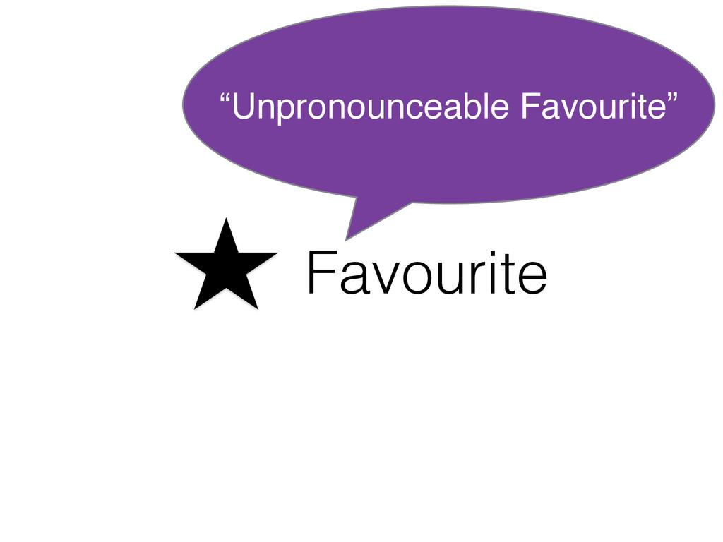 """Favourite """"Unpronounceable Favourite"""""""