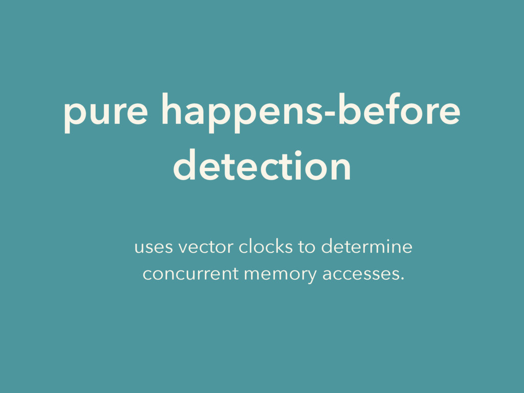 pure happens-before detection uses vector clock...