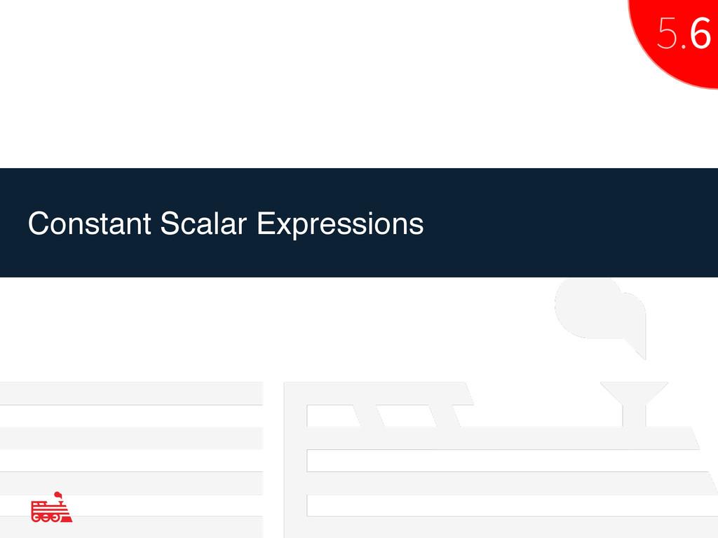 Constant Scalar Expressions 5.6