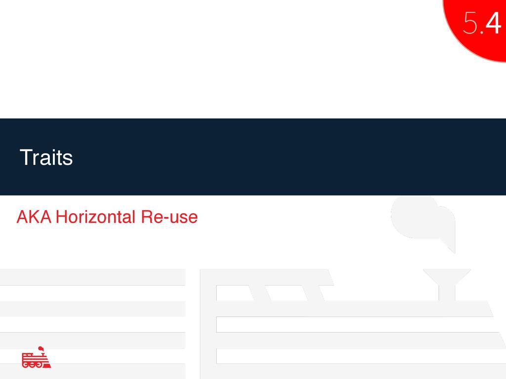 Traits AKA Horizontal Re-use 5.4