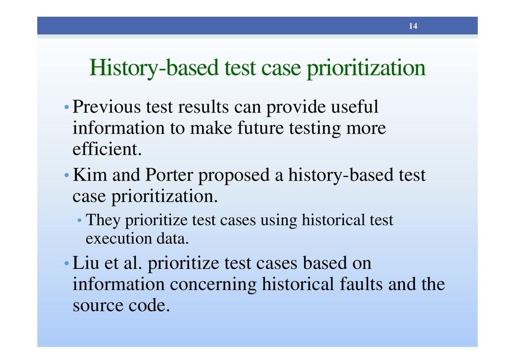 History-based test case prioritization • Previo...