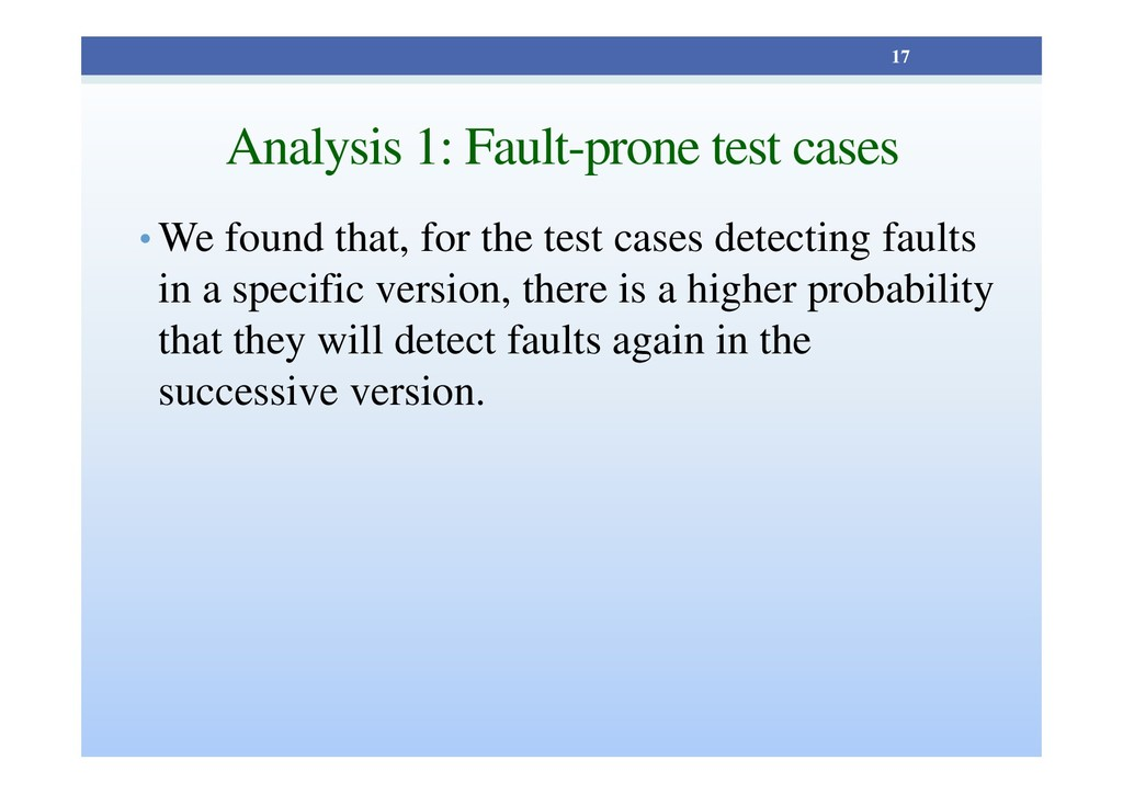 Analysis 1: Fault-prone test cases • We found t...