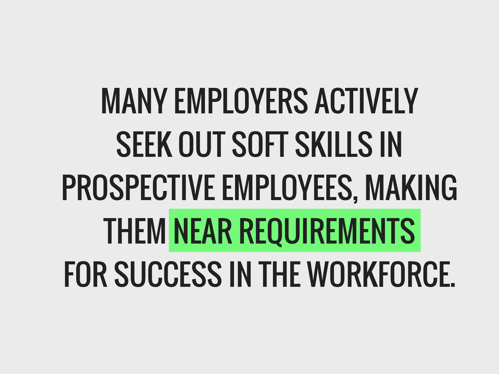 MANY EMPLOYERS ACTIVELY SEEK OUT SOFT SKILLS IN...
