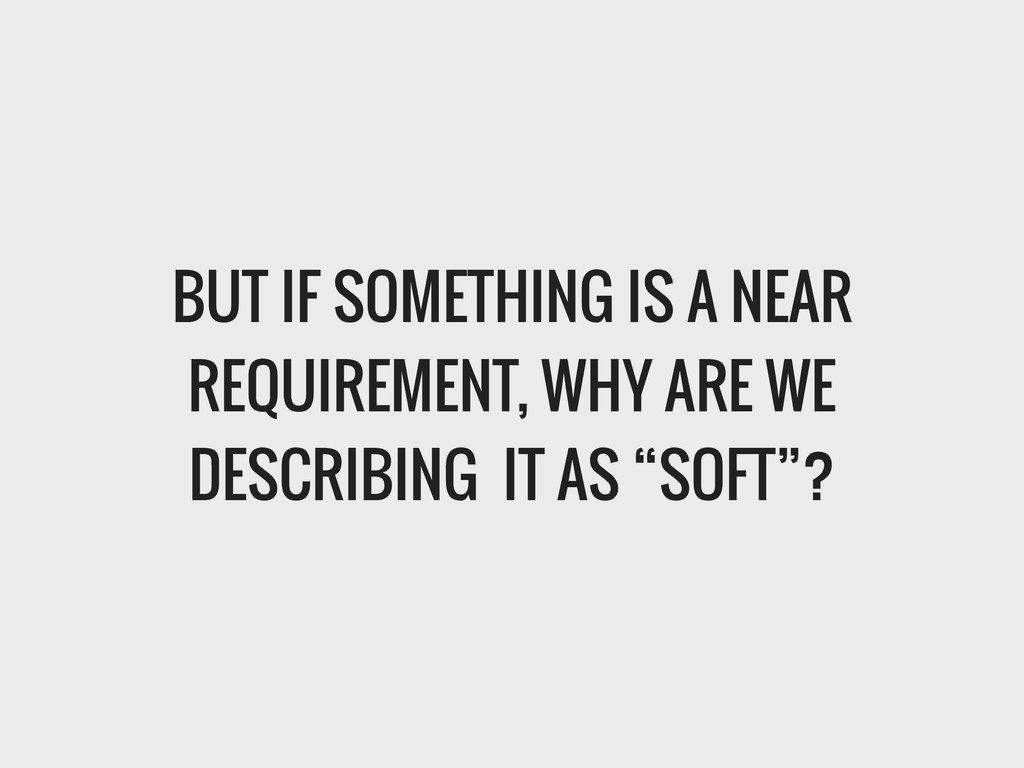 BUT IF SOMETHING IS A NEAR REQUIREMENT, WHY ARE...