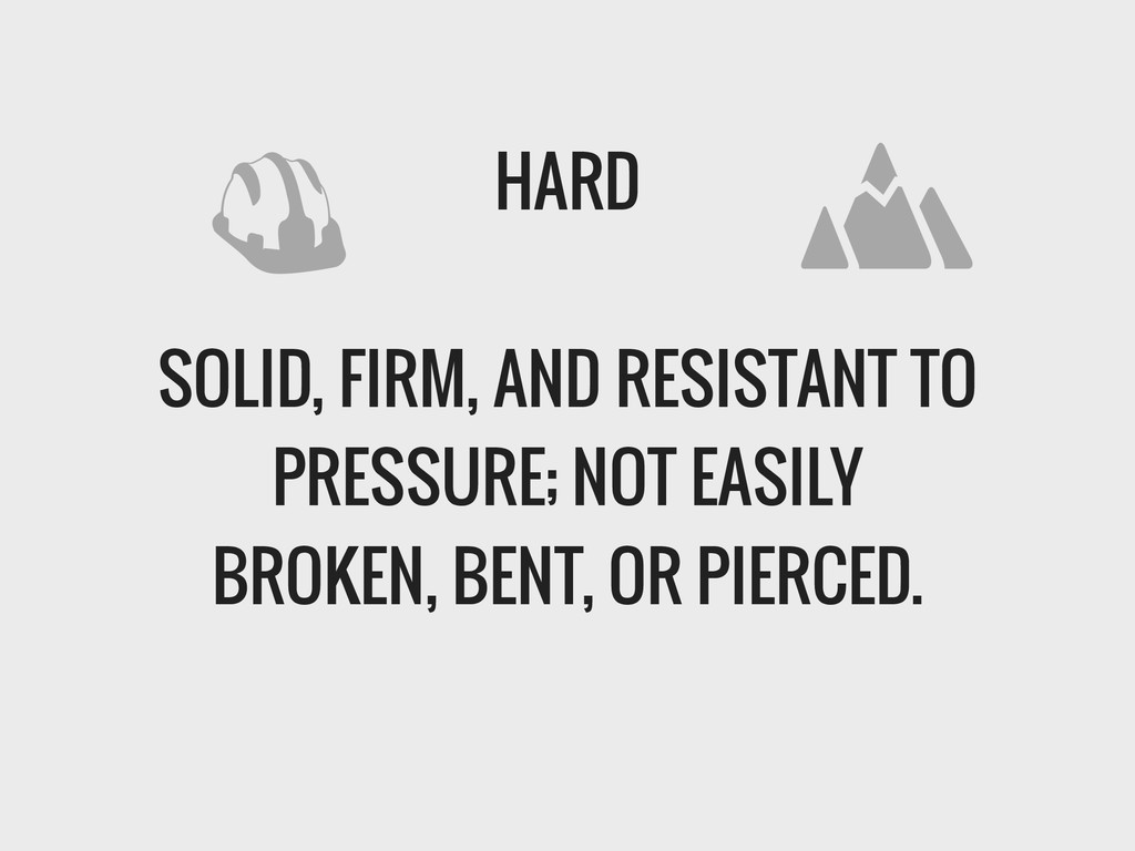 HARD ! SOLID, FIRM, AND RESISTANT TO PRESSURE; ...