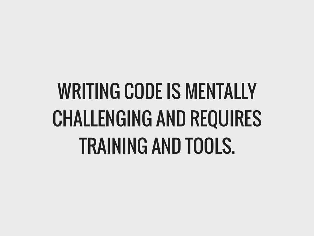 WRITING CODE IS MENTALLY CHALLENGING AND REQUIR...