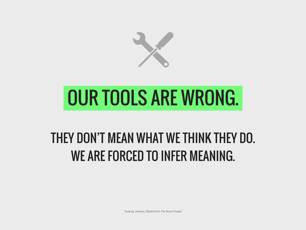 OUR TOOLS ARE WRONG. ! THEY DON'T MEAN WHAT WE ...