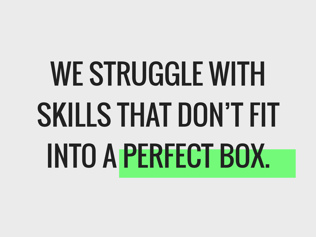 WE STRUGGLE WITH SKILLS THAT DON'T FIT INTO A P...
