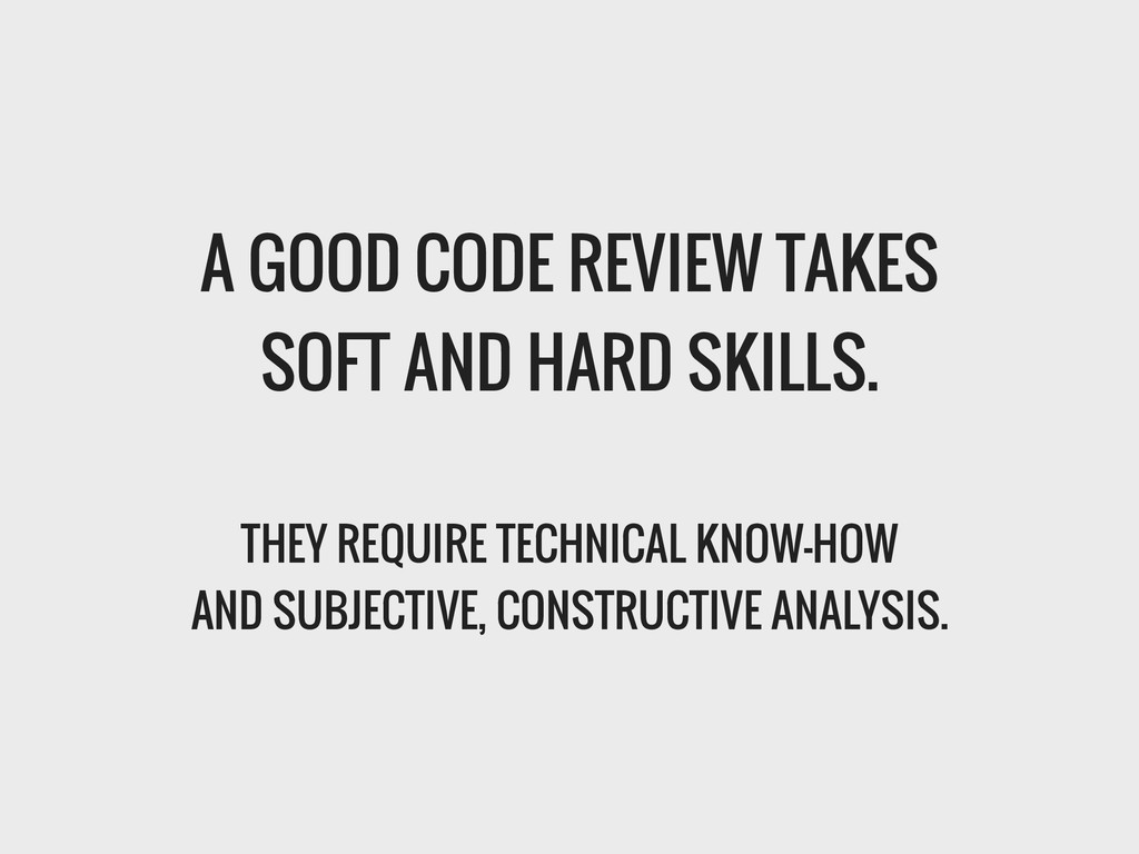 A GOOD CODE REVIEW TAKES SOFT AND HARD SKILLS. ...