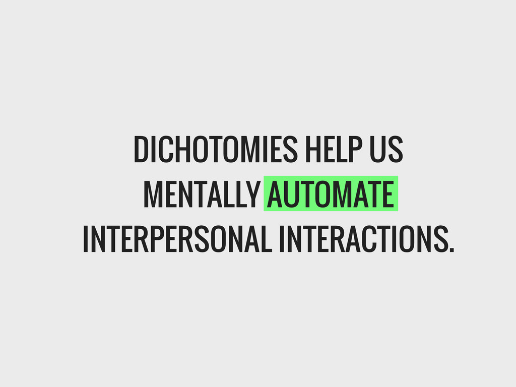 DICHOTOMIES HELP US MENTALLY AUTOMATE INTERPERS...