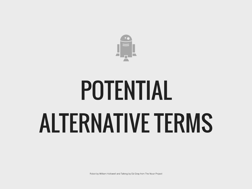 POTENTIAL ALTERNATIVE TERMS Robot by William Ho...