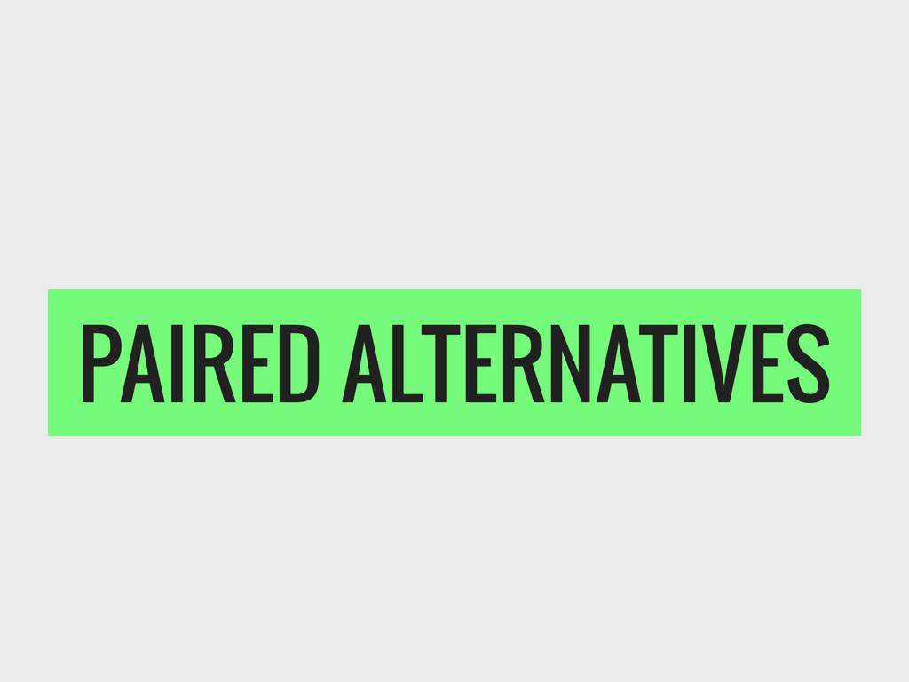 PAIRED ALTERNATIVES