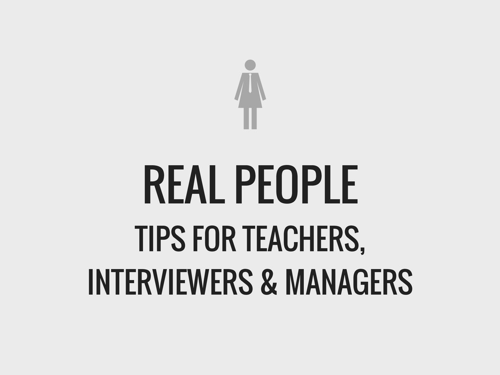 REAL PEOPLE TIPS FOR TEACHERS, INTERVIEWERS & M...