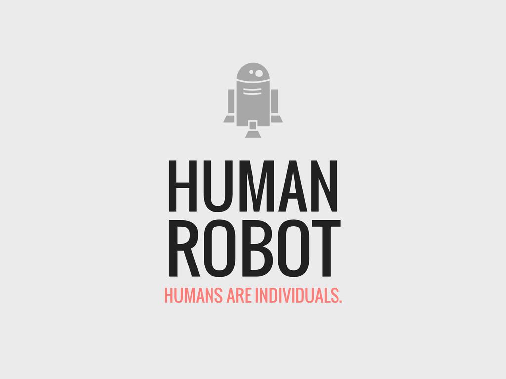ROBOT HUMAN HUMANS ARE INDIVIDUALS.