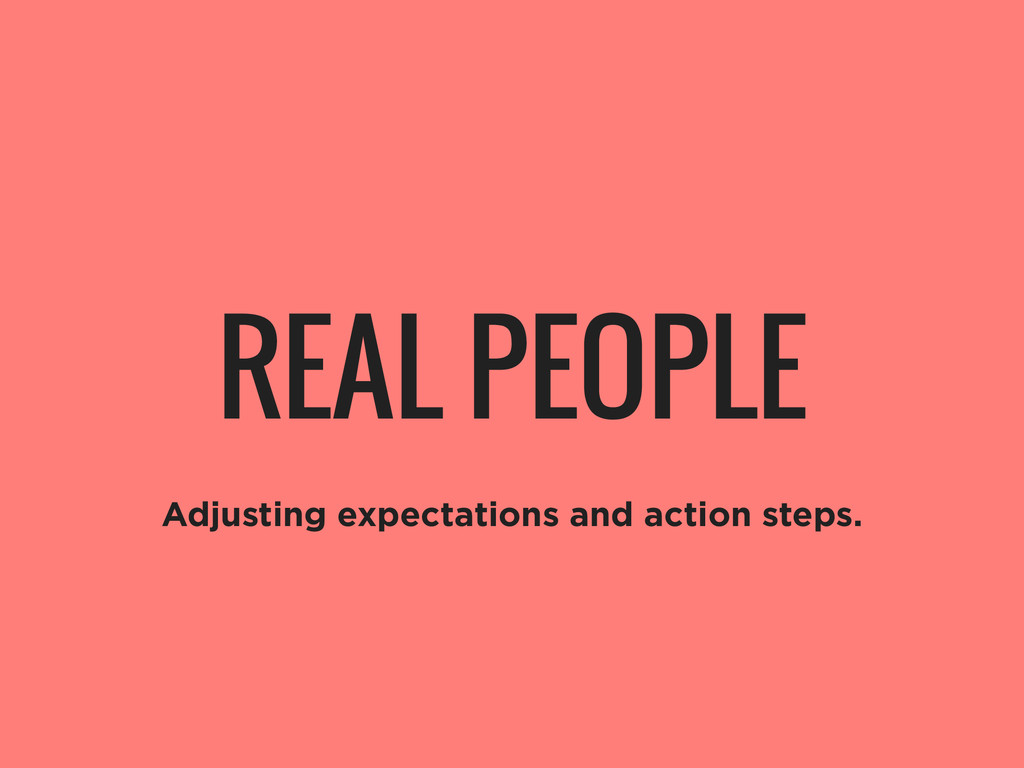 REAL PEOPLE Adjusting expectations and action s...