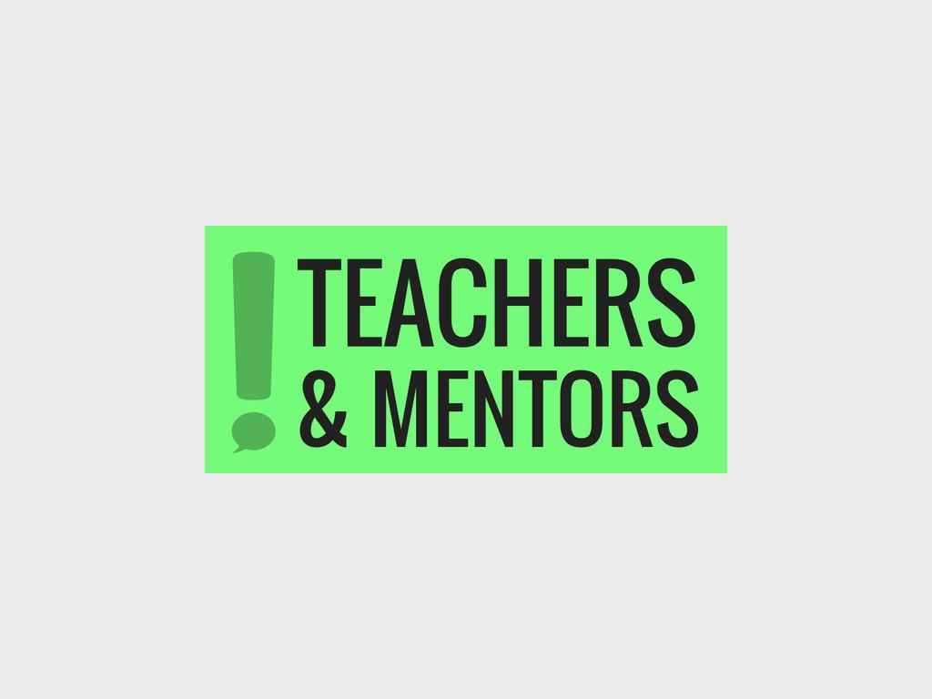 TEACHERS & MENTORS