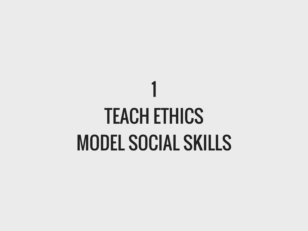 1 TEACH ETHICS MODEL SOCIAL SKILLS