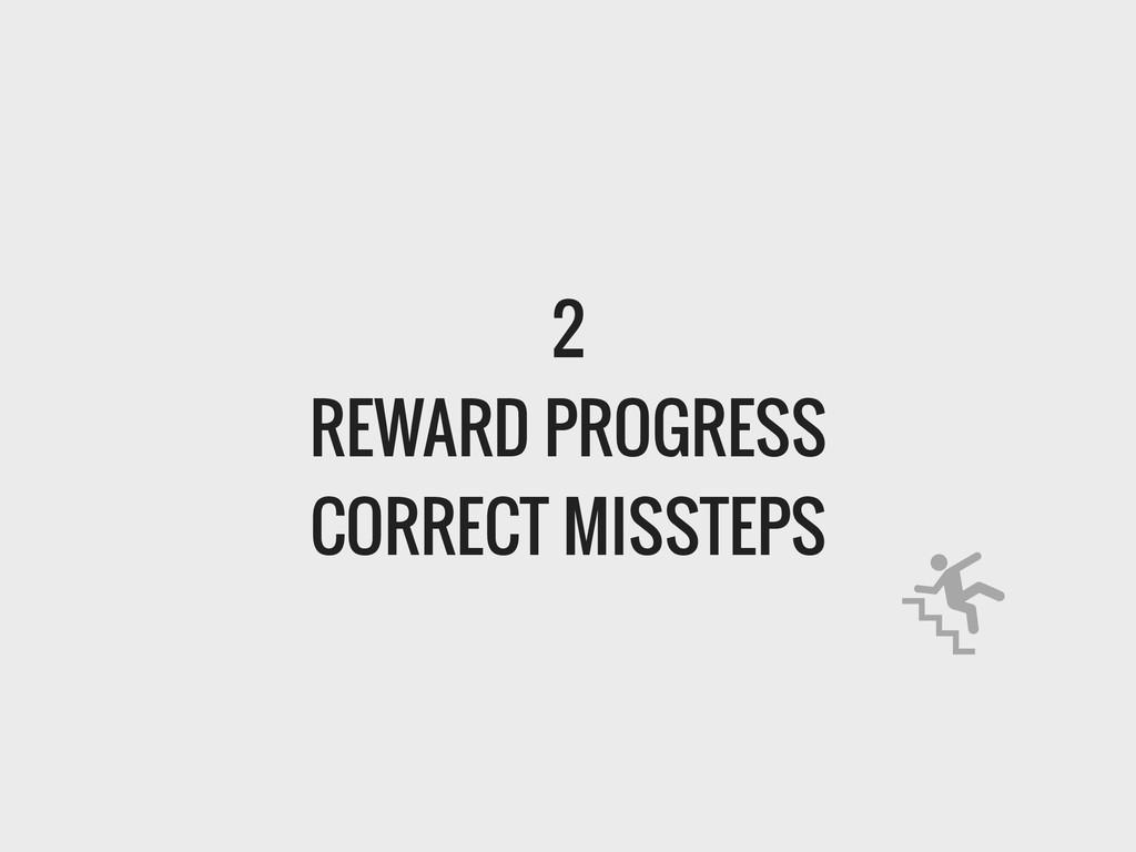 2 REWARD PROGRESS CORRECT MISSTEPS