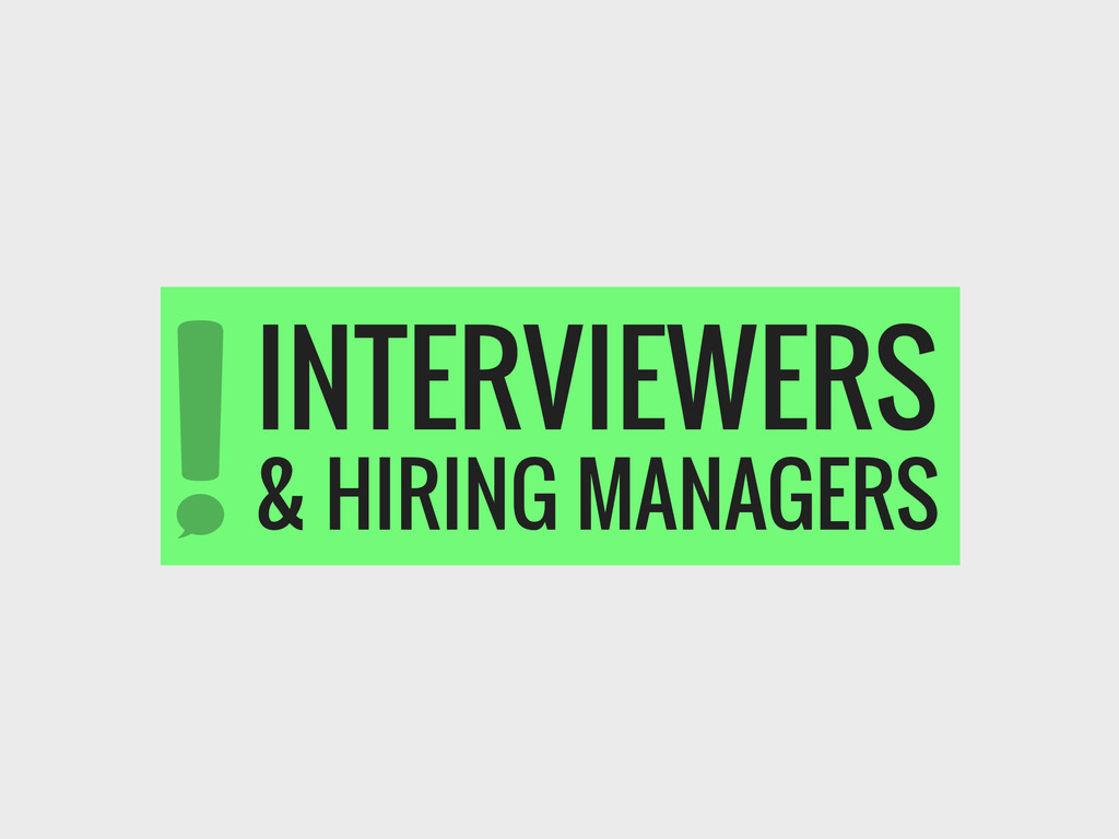 INTERVIEWERS & HIRING MANAGERS