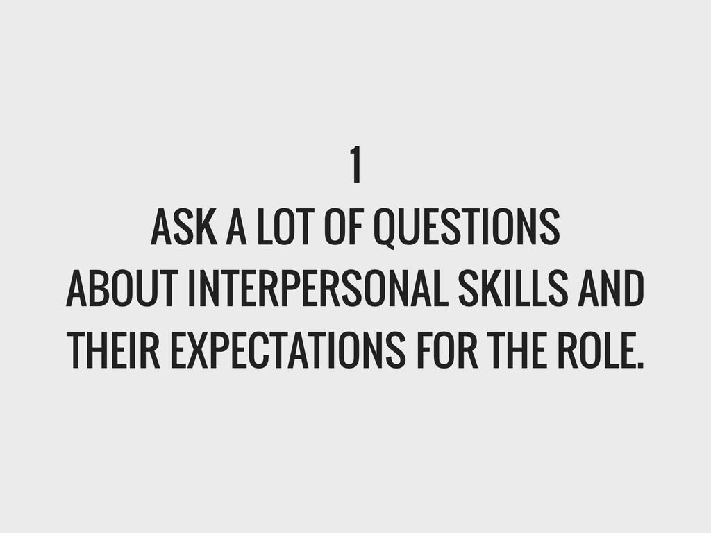 1 ASK A LOT OF QUESTIONS ABOUT INTERPERSONAL SK...
