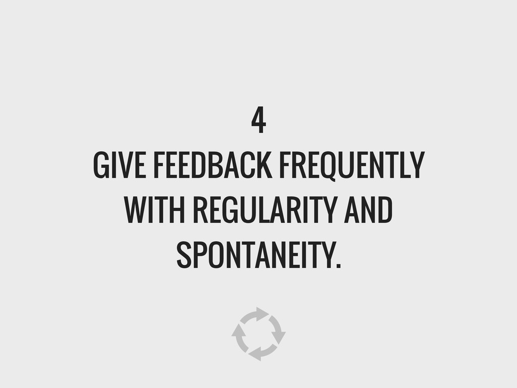 4 GIVE FEEDBACK FREQUENTLY WITH REGULARITY AND ...