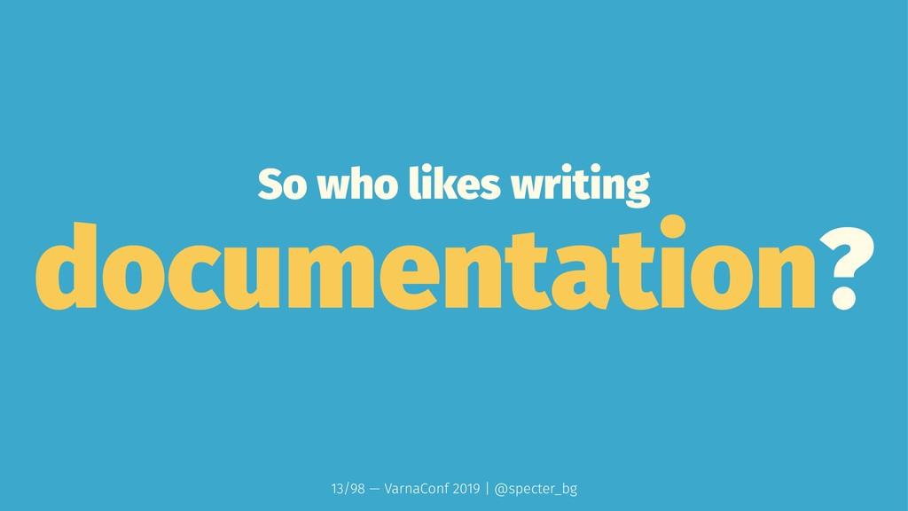 So who likes writing documentation? 13/98 — Var...
