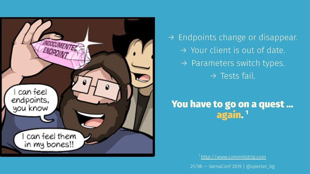 → Endpoints change or disappear. → Your client ...